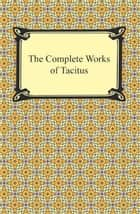The Complete Works of Tacitus ebook by Cornelius Tacitus