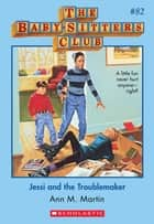 The Baby-Sitters Club #82: Jessi and the Troublemaker ebook by Ann M. Martin