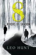 Ebook Eight Rivers of Shadow di Leo Hunt
