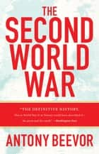 The Second World War ebook by Antony Beevor