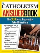 The Catholicism Answer Book - The 300 Most Frequently Asked Questions ebook by Kenneth Brighenti, Ph.D., Rev.,...