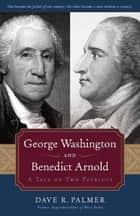 George Washington and Benedict Arnold ebook by Dave Richard Palmer