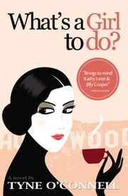 What's A Girl To Do? ebook by Tyne O'Connell
