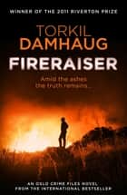 Fireraiser (Oslo Crime Files 3) - A Norwegian crime thriller with a gripping psychological edge ebook by Torkil Damhaug, Robert Ferguson