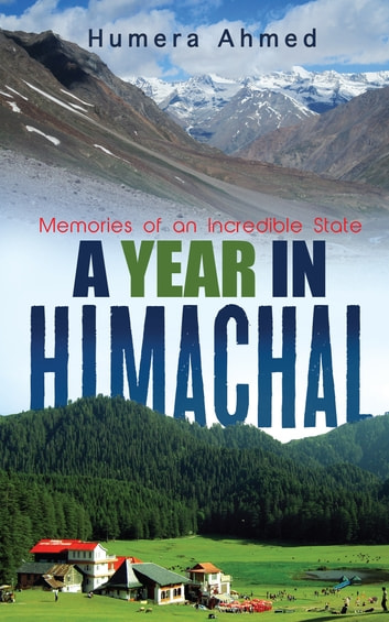 A Year in Himachal - Memories of an Incredible State ebook by Humera Ahmed
