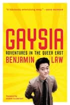 Gaysia: Adventures in the Queer East - Adventures in the Queer East ebook by Benjamin Law