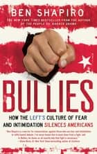Bullies - How the Left's Culture of Fear and Intimidation Silences Americans ekitaplar by Ben Shapiro