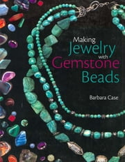 Making Jewelry with Gemstone Beads ebook by Barbara Case
