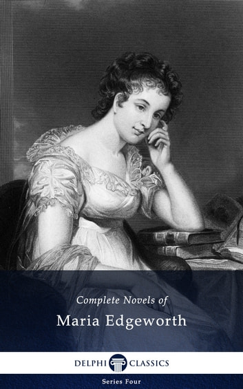 Complete Novels of Maria Edgeworth (Delphi Classics) ebook by Maria Edgeworth,Delphi Classics