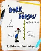 A Dork Named Dodson: The Diabolical Gym Challenge ebook by Hector Bean