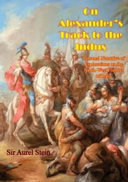 On Alexander's Track to the Indus - Personal Narrative of Explorations on the North-West Frontier of India ebook by Sir Aurel Stein
