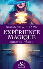 Origines - Expérience magique, T1 ebook by Suzanne Williams