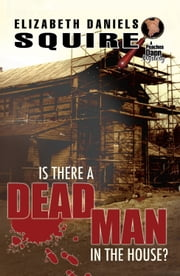 Is There a Dead Man in the House? - A Peaches Dann Mystery ebook by Elizabeth Daniels Squire
