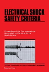 Electrical Shock Safety Criteria: Proceedings of the First International Symposium on Electrical Shock Safety Criteria ebook by Bridges, J.E.