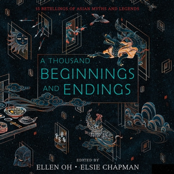 A Thousand Beginnings and Endings audiobook by Ellen Oh,Elsie Chapman