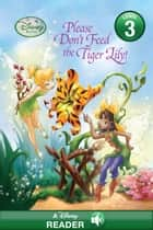 Disney Fairies: Please Don't Feed the Tiger Lily! - A Disney Read Along (Level 3) ebook by Disney Book Group