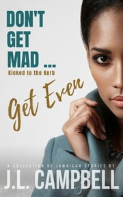 Don't Get Mad...Get Even: Short Stories Vol. 2 - Kicked to the Kerb ebook by J.L. Campbell