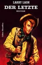 Der Letzte - Cassiopeiapress Western ebook by Larry Lash