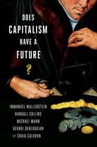 Does Capitalism Have a Future? eBook by Immanuel Wallerstein, Randall Collins, Michael Mann,...