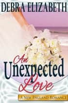 An Unexpected Love (Contemporary Romance Novella) ebook by Debra Elizabeth
