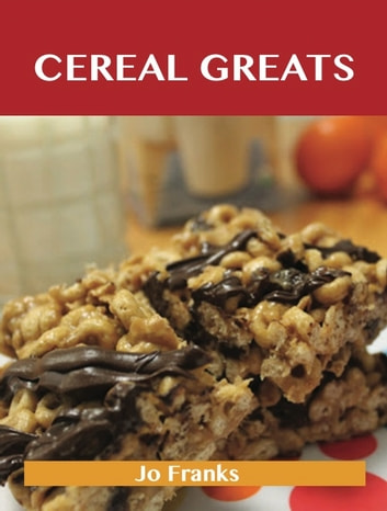 Cereal Greats: Delicious Cereal Recipes, The Top 88 Cereal Recipes ebook by Franks Jo