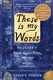These Is My Words - The Diary of Sarah Agnes Prine, 1881-1901 ebook by Nancy Turner