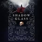 The Shadow Glass audiobook by Rin Chupeco