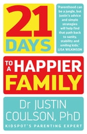 21 Days to a Happier Family ebook by Justin Coulson