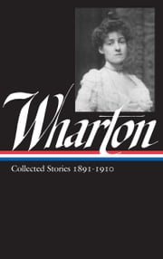 Edith Wharton: Collected Stories Vol 1. 1891-1910 (LOA #121) ebook by Edith Wharton, Maureen Howard