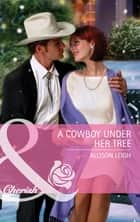 A Cowboy Under Her Tree (Mills & Boon Cherish) (Montana, Book 22) ebook by Allison Leigh
