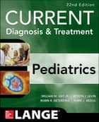 CURRENT Diagnosis and Treatment Pediatrics, Twenty-Second Edition ebook by William W. Hay Jr.,Myron J. Levin,Robin R. Deterding,Mark J. Abzug