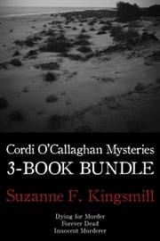 Cordi O'Callaghan Mysteries 3-Book Bundle - Dying for Murder / Forever Dead / Innocent Murderer ebook by Suzanne F. Kingsmill