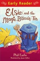Elsie and the Magic Biscuit Tin ebook by Phil Earle, Jamie Littler