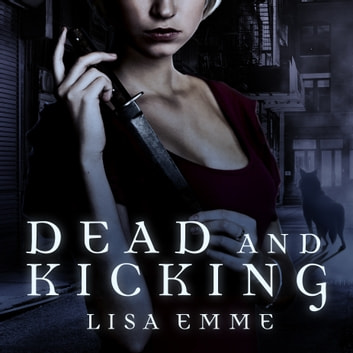 Dead and Kicking audiobook by Lisa Emme