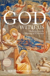 God With Us - God With Us: Rediscovering the Meaning of Christmas (Reader's Edition) ebook by Scott Cairns,Emilie Griffin,Eugene Peterson,Luci Shaw