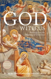 God With Us - God With Us: Rediscovering the Meaning of Christmas (Reader's Edition) ebook by Scott Cairns,Emilie Griffin,Eugene Peterson,Luci Shaw,Greg Pennoyer