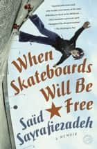 When Skateboards Will Be Free - A Memoir of a Political Childhood ebook by Saïd Sayrafiezadeh