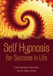 Self Hypnosis for Success in Life ebook by Carl Llewellyn Weschcke,Joe H. Slate, Slate