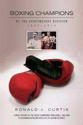 Boxing Champions of the Heavyweight Division 1882–2010 ebook by Ronald J. Curtis