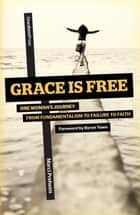 Grace is Free - One Woman's Journey From Fundamentalism to Failure to Faith ebook by Marci Preheim