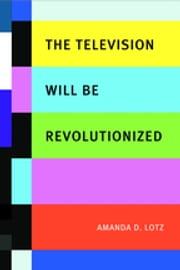 The Television Will be Revolutionized ebook by Amanda D. Lotz