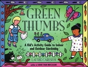 Green Thumbs: A Kid's Activity Guide to Indoor and Outdoor Gardening ebook by Carlson, Laurie