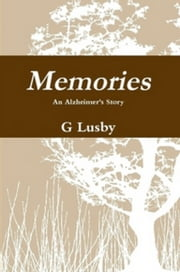 Memories, An Alzheimer's Story ebook by G Lusby