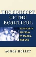 The Concept of the Beautiful ebook by Agnes Heller, Marcia Morgan