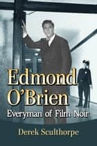 Edmond O'Brien - Everyman of Film Noir ebook by Derek Sculthorpe