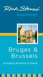 Rick Steves' Snapshot Bruges and Brussels - Including Antwerp & Ghent ebook by Rick Steves,Gene Openshaw