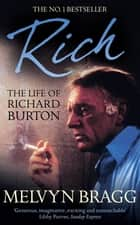 Rich: The Life of Richard Burton Ebook ebook by Melvyn Bragg