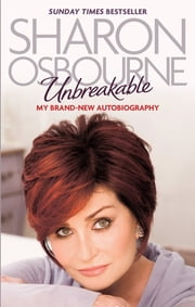 Unbreakable - My New Autobiography ebook by Sharon Osbourne
