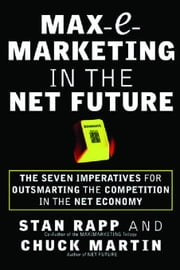 Max-E-Marketing in the Net Future: The Seven Imperatives for Outsmarting the Competition ebook by Rapp, Stan