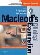 Macleod's Clinical Examination E-Book ebook by Graham Douglas, BSc(Hons), MBChB,...